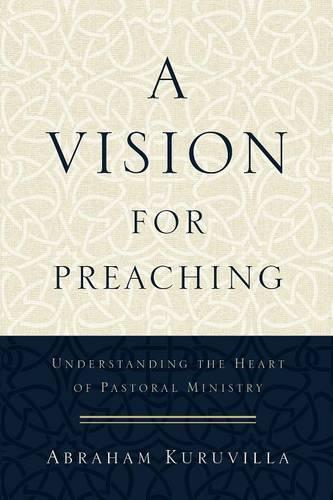 A Vision for Preaching: Understanding the Heart of Pastoral Ministry (Paperback)
