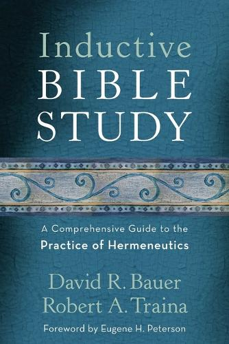 Inductive Bible Study: A Comprehensive Guide to the Practice of Hermeneutics (Paperback)