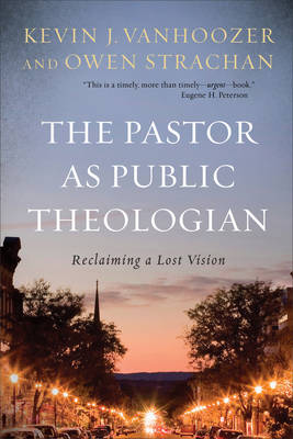 The Pastor as Public Theologian: Reclaiming a Lost Vision (Hardback)