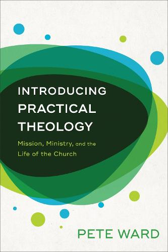 Introducing Practical Theology: Mission, Ministry, and the Life of the Church (Paperback)