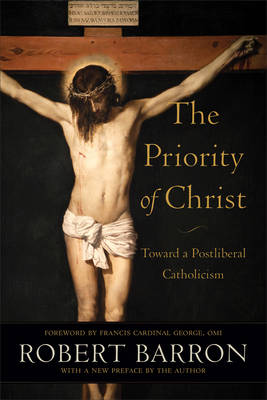 The Priority of Christ: Toward a Postliberal Catholicism (Hardback)