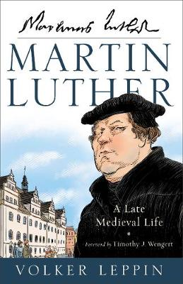 Martin Luther: A Late Medieval Life (Hardback)