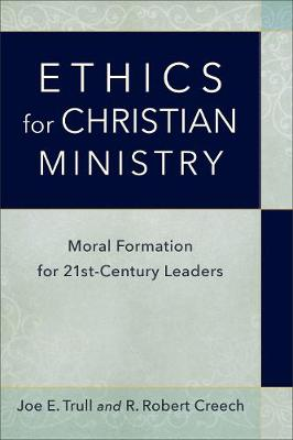 Ethics for Christian Ministry: Moral Formation for Twenty-First-Century Leaders (Paperback)
