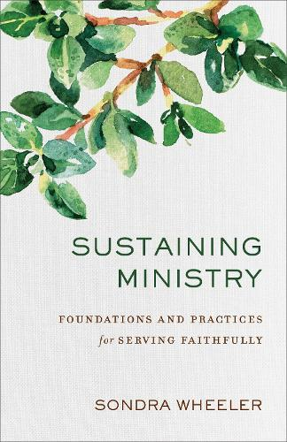 Sustaining Ministry: Foundations and Practices for Serving Faithfully (Paperback)