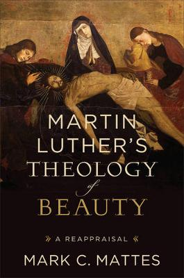 Martin Luther's Theology of Beauty: A Reappraisal (Hardback)