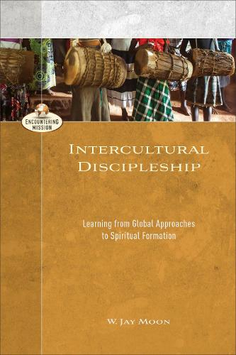 Intercultural Discipleship: Learning from Global Approaches to Spiritual Formation - Encountering Mission (Paperback)