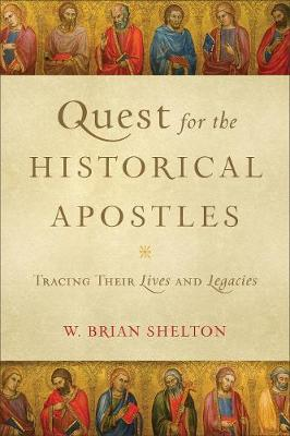 Quest for the Historical Apostles: Tracing Their Lives and Legacies (Paperback)