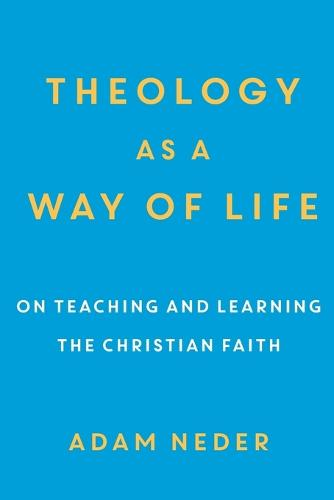 Theology as a Way of Life: On Teaching and Learning the Christian Faith (Paperback)