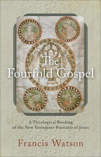 The Fourfold Gospel: A Theological Reading of the New Testament Portraits of Jesus (Paperback)