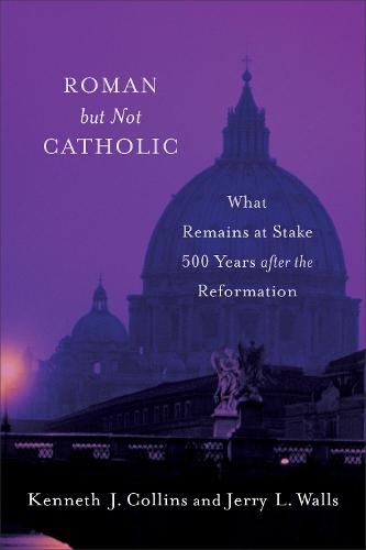 Roman But Not Catholic: What Remains at Stake 500 Years After the Reformation (Paperback)