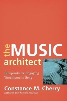 The Music Architect: Blueprints for Engaging Worshipers in Song (Paperback)
