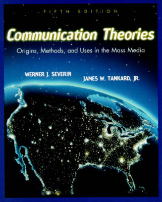 Communication Theories: Origins, Methods and Uses in the Mass Media: United States Edition (Paperback)
