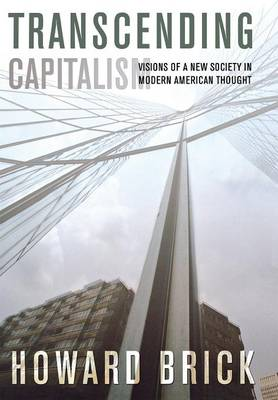 Transcending Capitalism: Visions of a New Society in Modern American Thought (Hardback)