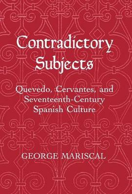 Contradictory Subjects: Quevedo, Cervantes, and Seventeenth-Century Spanish Culture (Hardback)