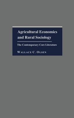 Agricultural Economics and Rural Sociology: The Contemporary Core Literature (Hardback)