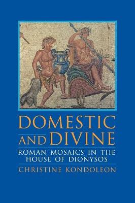 Domestic and Divine: Roman Mosaics in the House of Dionysos (Hardback)