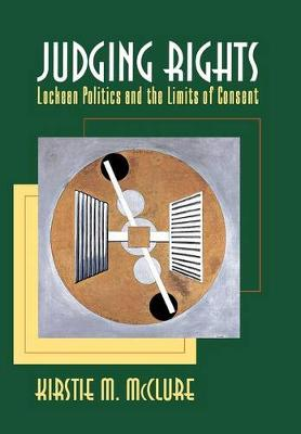 Judging Rights: Lockean Politics and the Limits of Consent (Hardback)