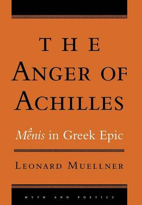 The Anger of Achilles: Menis in Greek Epic - Myth and Poetics (Hardback)