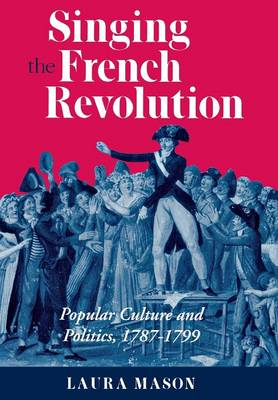 Singing the French Revolution: Popular Culture and Politics, 1787-1799 (Hardback)
