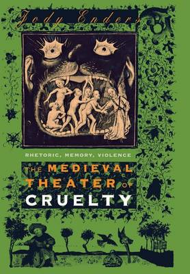 The Medieval Theater of Cruelty: Rhetoric, Memory, Violence (Hardback)