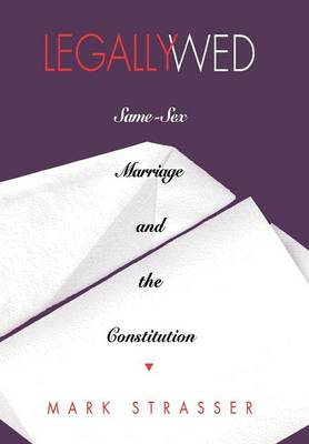 Legally Wed: Same-Sex Marriage and the Constitution (Hardback)