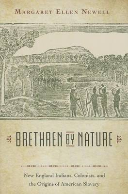 Brethren by Nature: New England Indians, Colonists, and the Origins of American Slavery (Hardback)