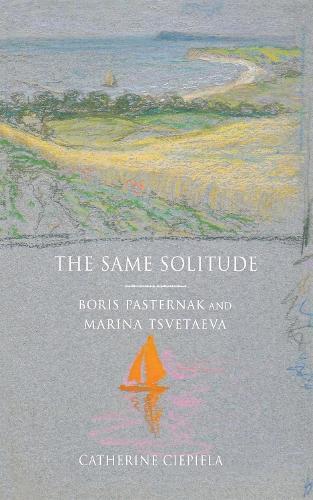 The Same Solitude: Boris Pasternak and Marina Tsvetaeva (Hardback)