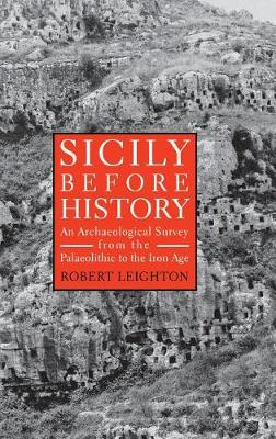 Sicily before History: An Archaeological Survey from the Palaeolithic to the Iron Age (Hardback)
