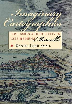 Imaginary Cartographies: Possession and Identity in Late Medieval Marseille (Hardback)