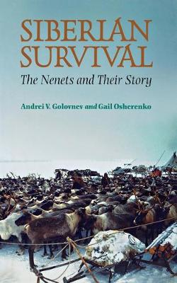 Siberian Survival: The Nenets and Their Story (Hardback)