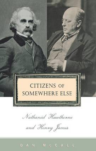 Citizens of Somewhere Else: Nathaniel Hawthorne and Henry James (Hardback)