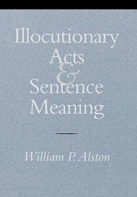 Illocutionary Acts and Sentence Meaning (Hardback)