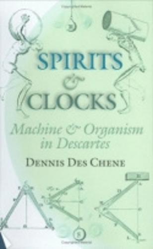Spirits and Clocks: Machine and Organism in Descartes (Hardback)