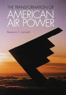 The Transformation of American Air Power - Cornell Studies in Security Affairs (Hardback)