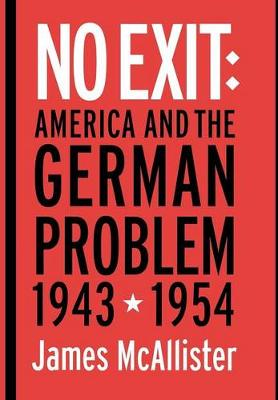 No Exit: America and the German Problem, 1943-1954 - Cornell Studies in Security Affairs (Hardback)
