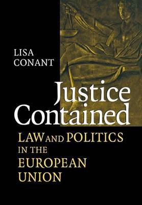 Justice Contained: Law and Politics in the European Union (Hardback)