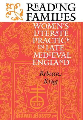 Reading Families: Women's Literate Practice in Late Medieval England (Hardback)