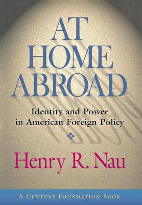 At Home Abroad: Identity and Power in American Foreign Policy - Cornell Studies in Political Economy (Hardback)