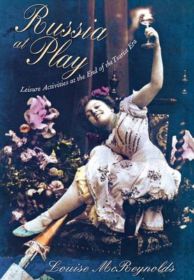 Russia at Play: Leisure Activities at the End of the Tsarist Era (Hardback)