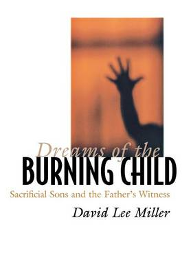 Dreams of the Burning Child: Sacrificial Sons and the Father's Witness (Hardback)