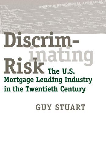 Discriminating Risk: The U.S. Mortgage Lending Industry in the Twentieth Century (Hardback)