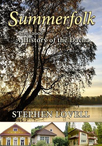 Summerfolk: A History of the Dacha, 1710-2000 (Hardback)