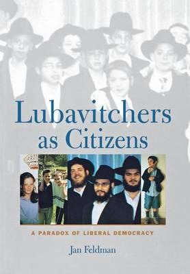 Lubavitchers as Citizens: A Paradox of Liberal Democracy (Hardback)