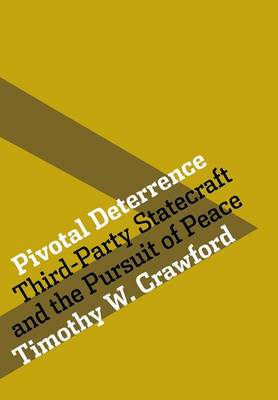 Pivotal Deterrence: Third-Party Statecraft and the Pursuit of Peace - Cornell Studies in Security Affairs (Hardback)