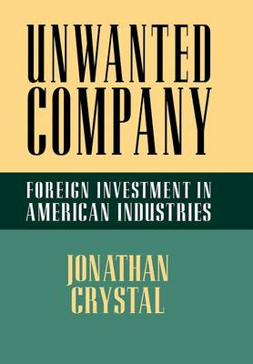 Unwanted Company: Foreign Investment in American Industries (Hardback)