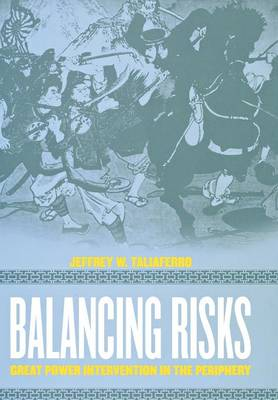 Balancing Risks: Great Power Intervention in the Periphery - Cornell Studies in Security Affairs (Hardback)