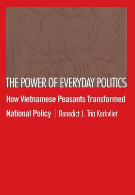 The Power of Everyday Politics: How Vietnamese Peasants Transformed National Policy (Hardback)