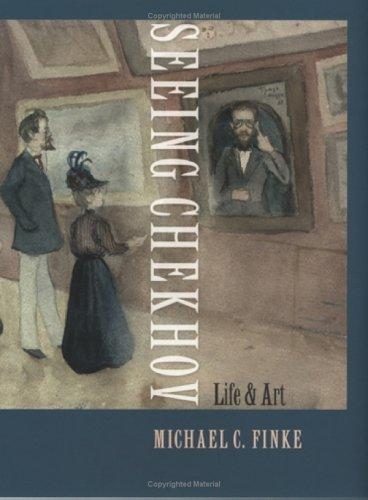 Seeing Chekhov: Life and Art (Hardback)