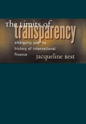 The Limits of Transparency: Ambiguity and the History of International Finance - Cornell Studies in Money (Hardback)