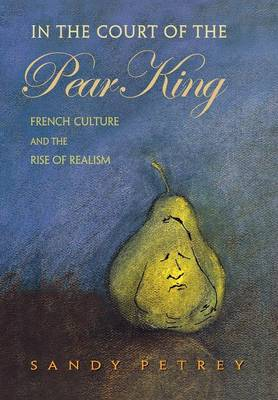 In the Court of the Pear King: French Culture and the Rise of Realism (Hardback)
